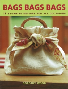 Bags Bags Bags : 18 Stunning Designs for All Occasions, Paperback Book