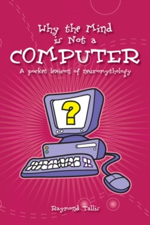 Why the Mind Is Not a Computer : A Pocket Lexicon of Neuromythology, EPUB eBook