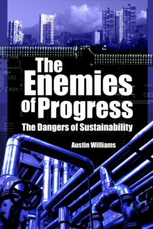 The Enemies of Progress : The Dangers of Sustainability, PDF eBook