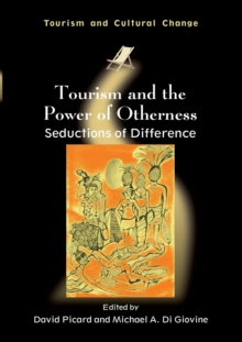 Tourism and the Power of Otherness : Seductions of Difference, Paperback Book