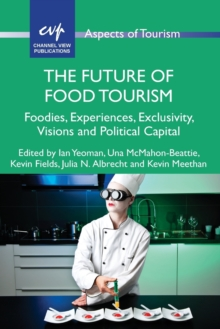 The Future of Food Tourism : Foodies, Experiences, Exclusivity, Visions and Political Capital, Paperback Book