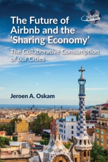 The Future of Airbnb and the 'Sharing Economy' : The Collaborative Consumption of our Cities, Paperback / softback Book