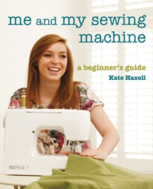 Me And My Sewing Machine : A Beginner's Guide, Paperback / softback Book
