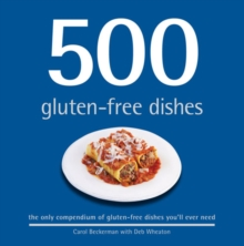 500 Gluten-Free Dishes : The Only Compendium of Gluten-Free Dishes You'll Ever Need, Hardback Book