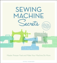 Sewing Machine Secrets : Master Presser Feet and Make Your Machine Do More, Paperback Book
