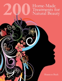 200 Home-Made Treatments for Natural Beauty, Paperback Book