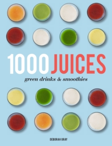 1,000 Juices, Green Drinks and Smoothies, Hardback Book