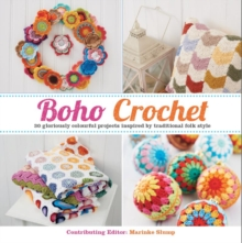 Boho Crochet : 30 Gloriously Colourful Projects Inspired by Traditional Folk Style, Paperback / softback Book