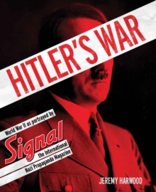 Hitler'S War : World War II as Portrayed by Signal, the International Nazi Propaganda Magazine, Hardback Book