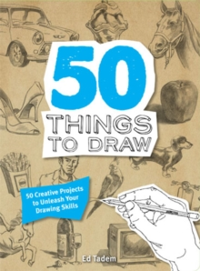 50 Things to Draw : 50 Creative Projects to Unleash Your Drawing Skills, Paperback / softback Book