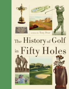 History of Golf in Fifty Holes, Hardback Book