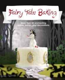 Fairy Tale Baking : More Than 50 Enchanting Cakes, Bakes and Decorations, Paperback Book