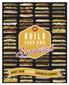 Build Your Own Sandwich : More Than 60,000 Sandwich Combos, Hardback Book