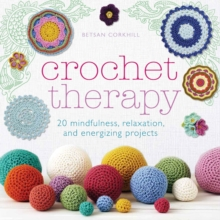 Crochet Therapy : 20 Mindful Projects for Relaxation and Reflection, Paperback Book