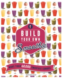 Build Your Own Smoothie : More Than 60,000 Smoothie Combos, Spiral bound Book