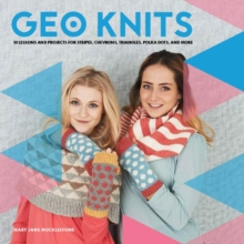 Geo Knits : A Stylish Guide to Knitting Geometric Shapes and Patterns, Paperback Book