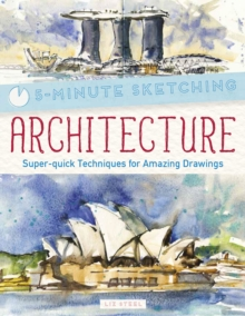 Five Minute Sketching: Architecture : Super-Quick Techniques for Amazing Drawing, Paperback Book