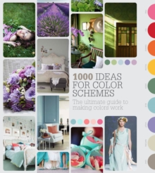 1000 Ideas for Colour Schemes : The Ultimate Guide to Making Colours Work, Paperback Book