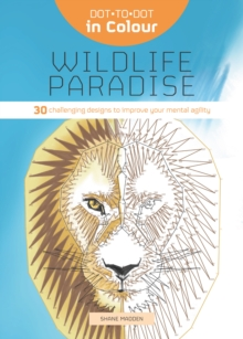 Dot-to-Dot in Colour: Wildlife Paradise : 30 challenging designs to improve your mental agility, Paperback / softback Book