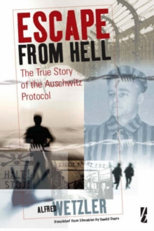 Escape From Hell : The True Story of the Auschwitz Protocol, Hardback Book