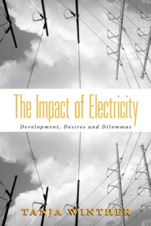 The Impact of Electricity : Development, Desires and Dilemmas, Paperback / softback Book
