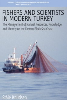 Fishers and Scientists in Modern Turkey : The Management of Natural Resources, Knowledge and Identity on the Eastern Black Sea Coast, Paperback / softback Book