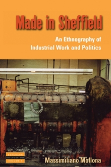 Made in Sheffield : An Ethnography of Industrial Work and Politics, Hardback Book