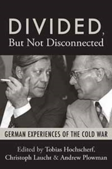 Divided, But Not Disconnected : German Experiences of the Cold War, PDF eBook