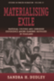 Materialising Exile : Material Culture and Embodied Experience among Karenni Refugees in Thailand, PDF eBook