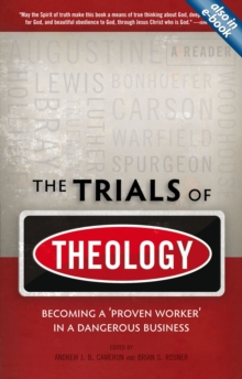 The Trials of Theology : Becoming a 'proven worker' in a dangerous business, Paperback / softback Book