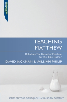 Teaching Matthew : Unlocking the Gospel of Matthew for the Bible Teacher, Paperback / softback Book