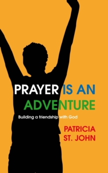 Prayer Is An Adventure : Building a Friendship with God, Paperback / softback Book