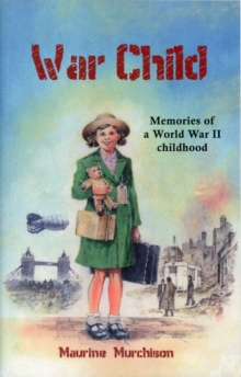 War Child : Memories of a World War II Childhood, Paperback Book