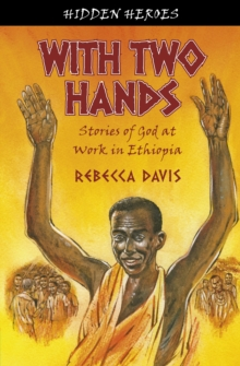 With Two Hands : True Stories of God at work in Ethiopia, Paperback / softback Book