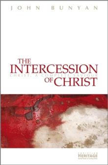 The Intercession of Christ : Christ, A Complete Saviour, Paperback / softback Book