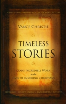 Timeless Stories : God's Incredible Work in the Lives of Inspiring Christians, Paperback / softback Book