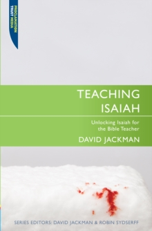 Teaching Isaiah : Unlocking Isaiah for the Bible Teacher, Paperback Book