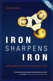 Iron Sharpens Iron : Leading Bible-Oriented Small Groups that Thrive, Paperback / softback Book