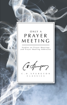 Only a Prayer Meeting : Studies on Prayer Meetings and Prayer Meeting Addresses, Paperback / softback Book