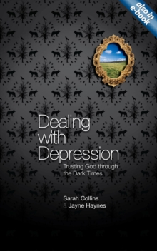 Dealing with Depression : Trusting God Through the Dark Times, Paperback Book