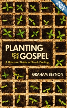 Planting for the Gospel : A hands-on guide to church planting, Paperback / softback Book