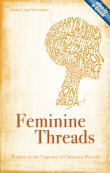 Feminine Threads : Women in the Tapestry of Christian History, Paperback / softback Book