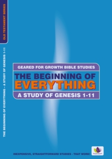 Beginning of Everything : A Study in Genesis 1-11, Paperback Book