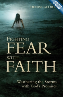 Fighting Fear With Faith : Weathering the Storms with God's Promises, Paperback Book