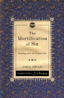 The Mortification of Sin : Dealing with sin in your life, Paperback / softback Book