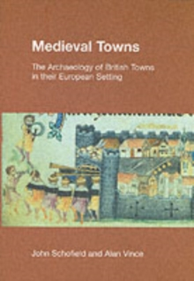 Medieval Towns : The Archaeology of British Towns in Their European Setting, Paperback Book