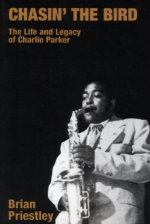 Chasin' the Bird : The Life and Legacy of Charlie Parker, Paperback / softback Book