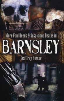 More Foul Deeds and Suspicious Deaths in Barnsley, Paperback / softback Book