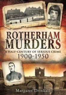 Rotherham Murders : A Half-Century of Serious Crime, 1900 - 1950, Paperback / softback Book