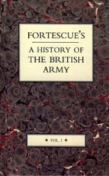 Fortescue's History of the British Army : v. I, Hardback Book